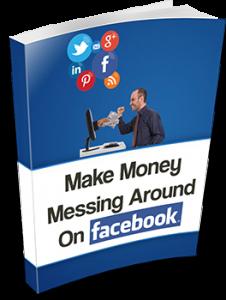 Make Money Messing Around with Facebook!
